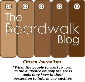The Boardwalk Blog is citizen journalism reporting news as it happens. Read our story and how we reach 15.4 million people on our Facebook page.